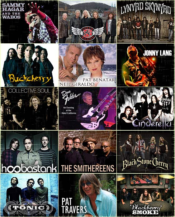 Sammy Hagar & the Wabos, REO Speedwagon, Lynyrd Skynyrd, Buckcherry, Pat Benatar, Jonny Lang, Collective Soul, Don Felder, Cinderella, Hoobastank, The Smithereens, Black Stone Cherry, Tonic, Pat Travers, Blackberry Smoke